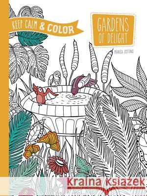 Keep Calm and Color -- Gardens of Delight Coloring Book Marica Zottino 9780486804668