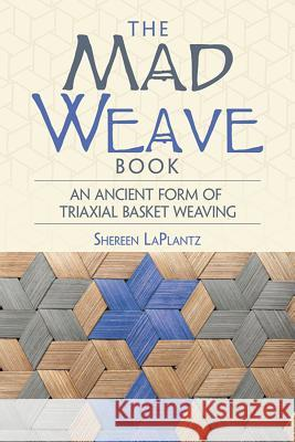 The Mad Weave Book: An Ancient Form of Triaxial Basket Weaving Shereen Laplantz 9780486806037