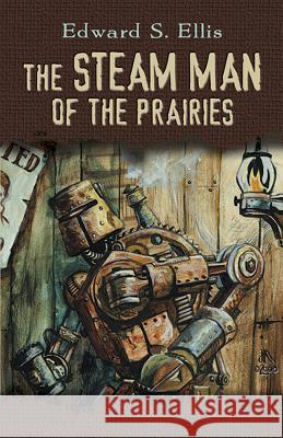 The Steam Man of the Prairies Edward S. Ellis 9780486806136