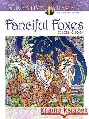 Creative Haven Fanciful Foxes Coloring Book Marjorie Sarnat 9780486806198
