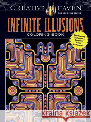 Creative Haven Infinite Illusions Coloring Book: Eye-Popping Designs on a Dramatic Black Background John Wik 9780486807133