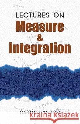 Lectures on Measure and Integration Harold Widom 9780486810287