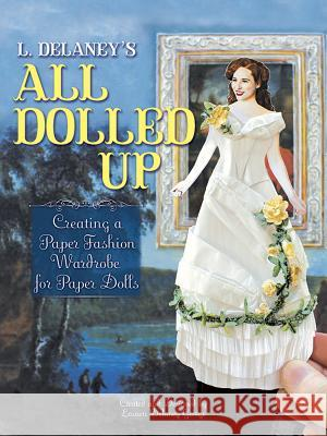 L. Delaney's All Dolled Up: Creating a Paper Fashion Wardrobe for Paper Dolls Lauren George 9780486810805