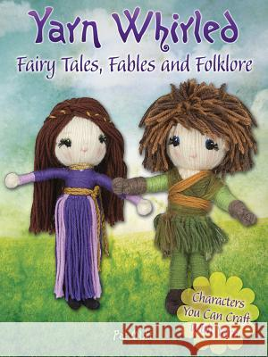 Yarn Whirled: Fairy Tales, Fables and Folklore: Characters You Can Craft with Yarn Pat Olski 9780486810812