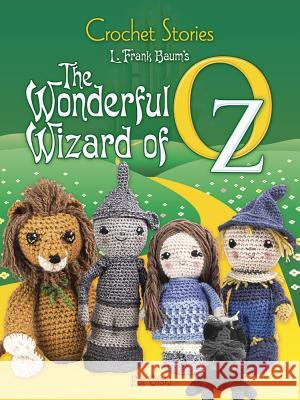 Crochet Stories: L. Frank Baum's the Wonderful Wizard of Oz L. Frank Baum Pat Olski 9780486812526