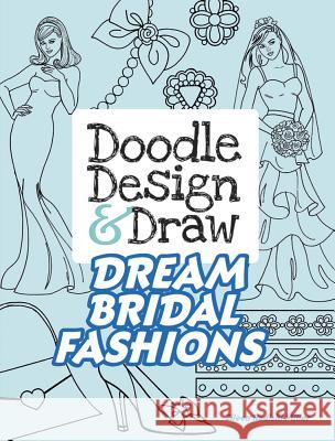 Doodle Design & Draw Dream Bridal Fashions Eileen Rudisill Miller 9780486812731
