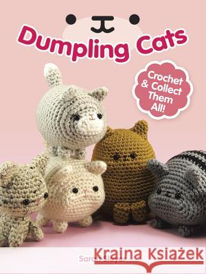 Dumpling Cats: Crochet and Collect Them All! Sarah Sloyer 9780486813431
