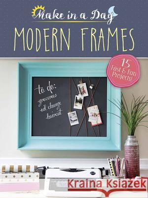 Make in a Day: Modern Frames Natalie Wright 9780486819211