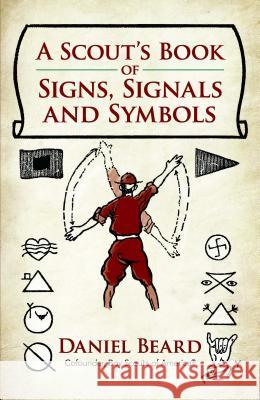 A Scout's Book of Signs, Signals and Symbols Daniel Beard 9780486820866