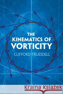 The Kinematics of Vorticity Clifford Truesdell 9780486823645