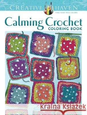 Creative Haven Calming Crochet Coloring Book Jessica Mazurkiewicz 9780486824000