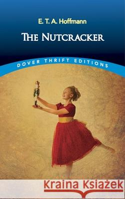 The Nutcracker E. T. a. Hoffmann 9780486826646