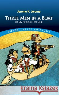 Three Men in a Boat: (to Say Nothing of the Dog) Jerome K. Jerome 9780486826714