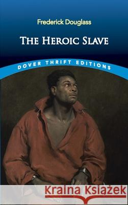 The Heroic Slave Frederick Douglass 9780486831657