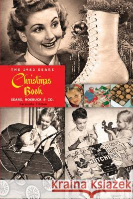 The 1942 Sears Christmas Book: Reprinting a Holiday Favorite Sears Roebuck and Co                     Ben B. Jud 9780486838007