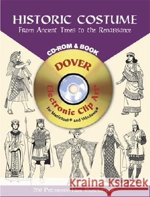 Historic Costume: From Ancient Times to the Renaissance [With CDROM] Tom Tierney 9780486995205