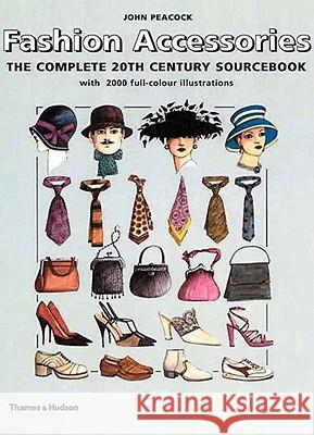 Fashion Accessories: The Complete 20th Century Sourcebook John Peacock 9780500019979