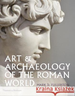 Art & Archaeology of the Roman World Mark D. Fullerton   9780500051931