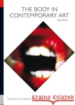 The Body in Contemporary Art Sally O'reilly 9780500204009
