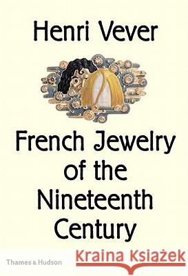 Henri Vever: French Jewelry of the Nineteenth Century Katherine Purcell Henri Vever 9780500237847
