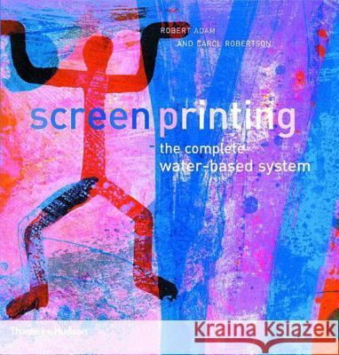 Screenprinting: The Complete Water-Based System Carol Robertson Robert Adam 9780500284254