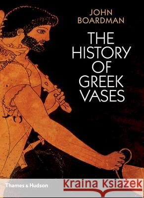 The History of Greek Vases: Potters, Painters and Pictures John Boardman 9780500285930