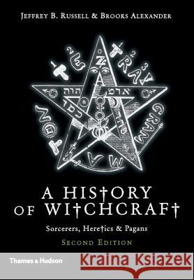 A History of Witchcraft: Sorcerers, Heretics, & Pagans Jeffrey B. Russell Brooks Alexander 9780500286340