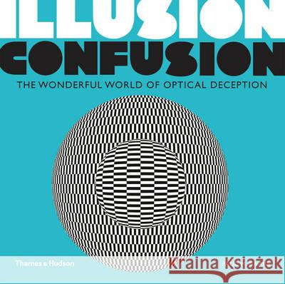Illusion Confusion : The Wonderful World of Optical Deception Paul Baars 9780500291313