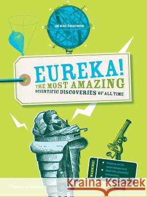 Eureka!: The Most Amazing Scientific Discoveries of All Time Mike Goldsmith 9780500292273