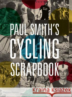 Paul Smith's Cycling Scrapbook Paul Smith Richard Williams 9780500292365