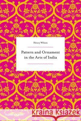 Pattern and Ornament in the Arts of India Henry Wilson 9780500292419 Thames & Hudson