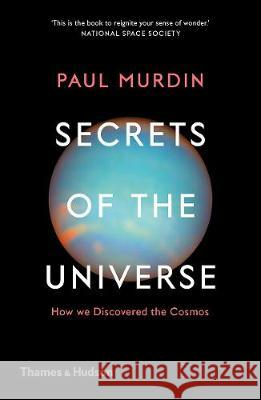 Secrets of the Universe: How We Discovered the Cosmos Murdin Paul 9780500295199