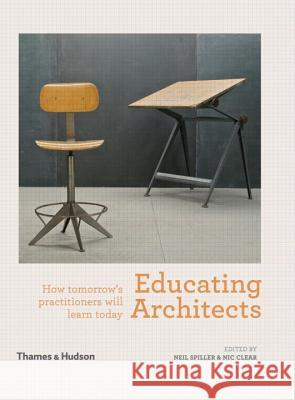 Educating Architects: How Tomorrow's Practitioners Will Learn Today Neil Spiller 9780500343005