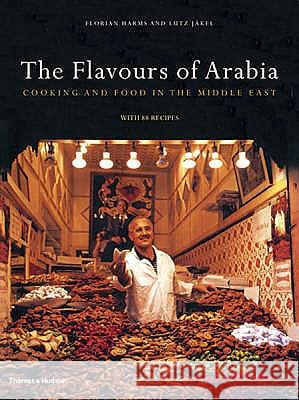 The Flavours of Arabia : Cookery and Food in the Middle East Florian Harms Lutz Jakel 9780500513583