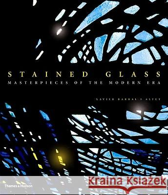 Stained Glass: Masterpieces of the Modern Era Xavier Barra 9780500513729