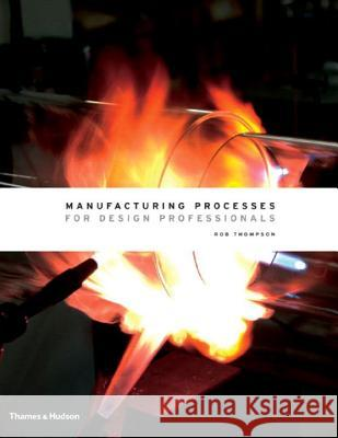 Manufacturing Processes for Design Professionals Rob Thompson 9780500513750