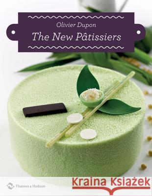 The New Patissiers Olivier Dupon 9780500516928
