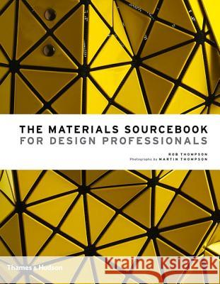 The Materials Sourcebook for Design Professionals Rob Thompson Martin Thompson 9780500518540