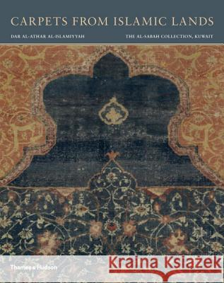 Carpets from Islamic Lands: The al-Sabah Collection, Kuwait Friedrich Spuhler 9780500970430