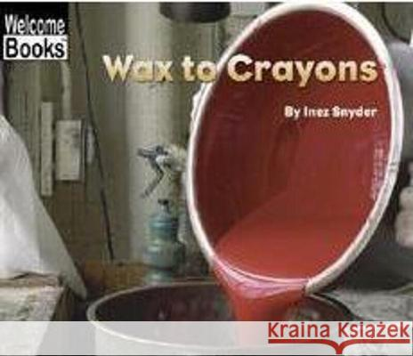Wax to Crayons Inez Snyder 9780516243597