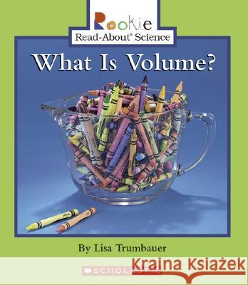 What Is Volume? Lisa Trumbauer Andrew Fraknoi Cecilia Minden-Cupp 9780516246611