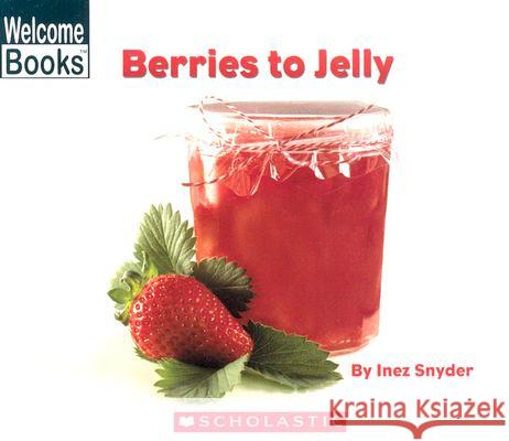 Berries to Jelly Inez Snyder 9780516255262