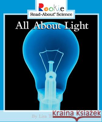 All about Light Lisa Trumbauer David Larwa Nanci R. Vargus 9780516258423 Children's Press (CT)