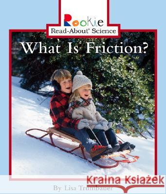 What Is Friction? Lisa Trumbauer David Larwa Nanci R. Vargus 9780516258430 Children's Press (CT)