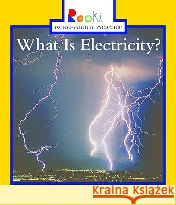 What Is Electricity? Lisa Trumbauer Nanci R. Vargus David Larwa 9780516258454 Children's Press (CT)