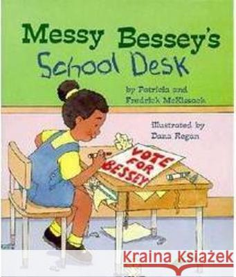 Messy Bessey's School Desk Patricia C. McKissack Frederick McKissack Dana Regan 9780516263618 Children's Press (CT)