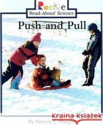 Push and Pull Patricia J. Murphy 9780516268644