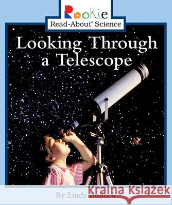 Looking Through a Telescope Linda Bullock David Larwa Nanci R. Vargus 9780516279060 Children's Press (CT)