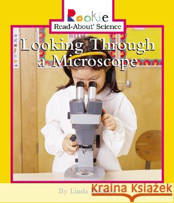 Looking Through a Microscope Linda Bullock David Larwa Nanci R. Vargus 9780516279121 Children's Press (CT)