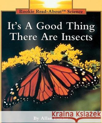 It's a Good Thing There Are Insects Allan Fowler Valan 9780516449050
